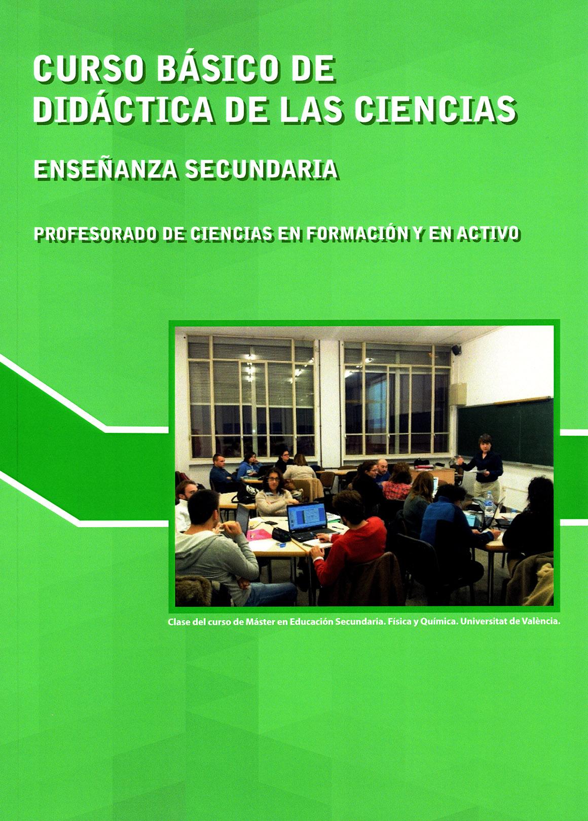 CURSO BÁSICO DE DIDÁCTICA DE LAS CIENCIAS ENSEÑANZA SECUNDARIA PROFESORADO DE CIENCIAS EN FORMACIÓN Y EN ACTIVO